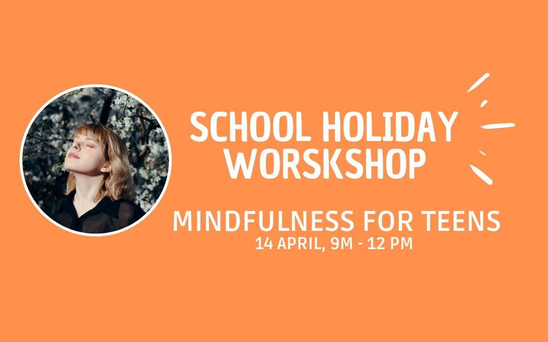 School Holiday Workshop: Mindfulness for teens. 14/04/2021.
